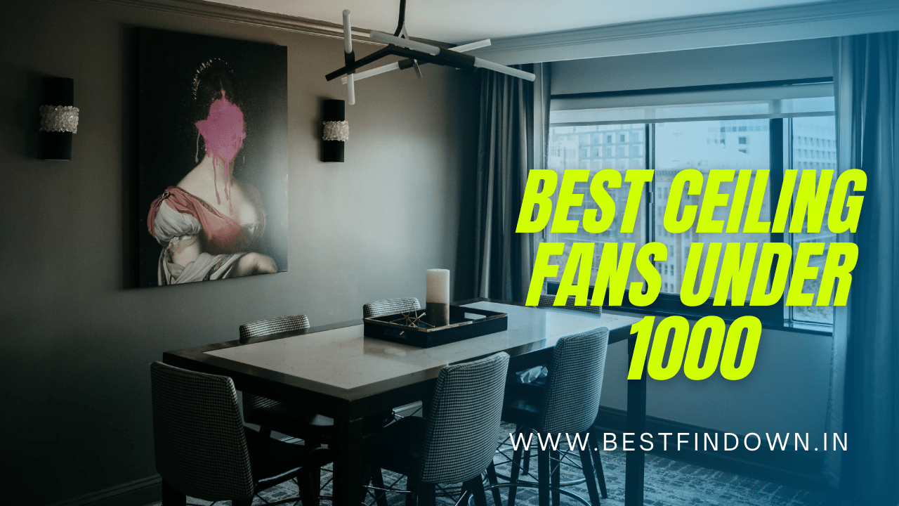 Best High Performance Ceiling Fans Under 1000 India 2021