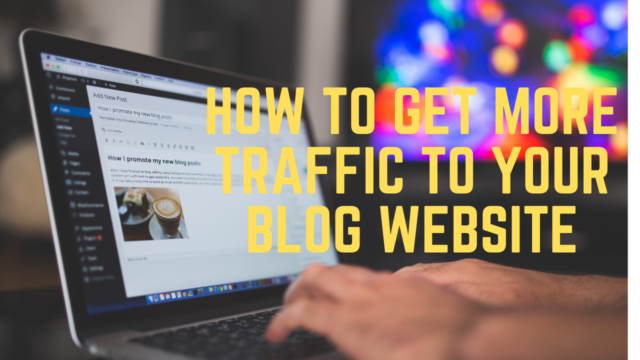 How To Get More Traffic To Your Blog Website 2021